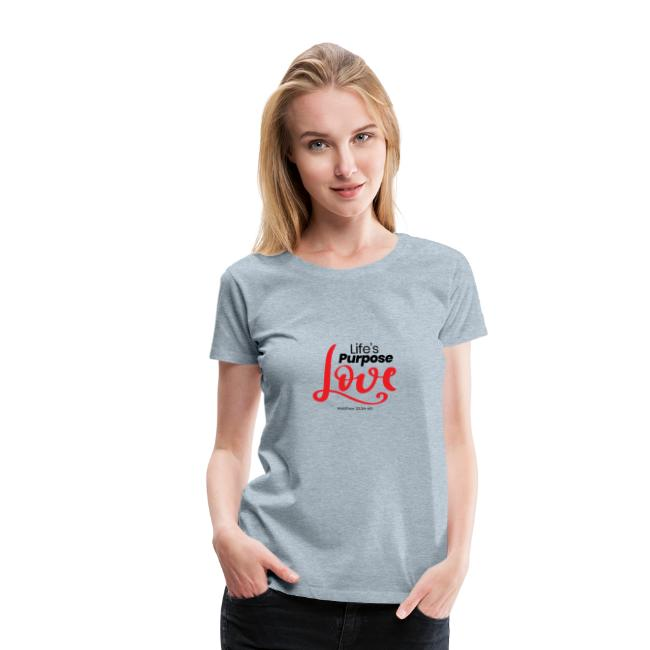 lifes-purpose-love-wear-this-tee-as-a-reminder-of-this-powerful-truth